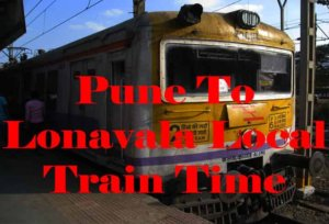 Pune To Lonavala Local Train Time Table – 2021