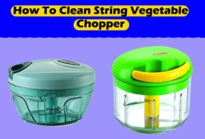 How To Clean String Vegetable Chopper